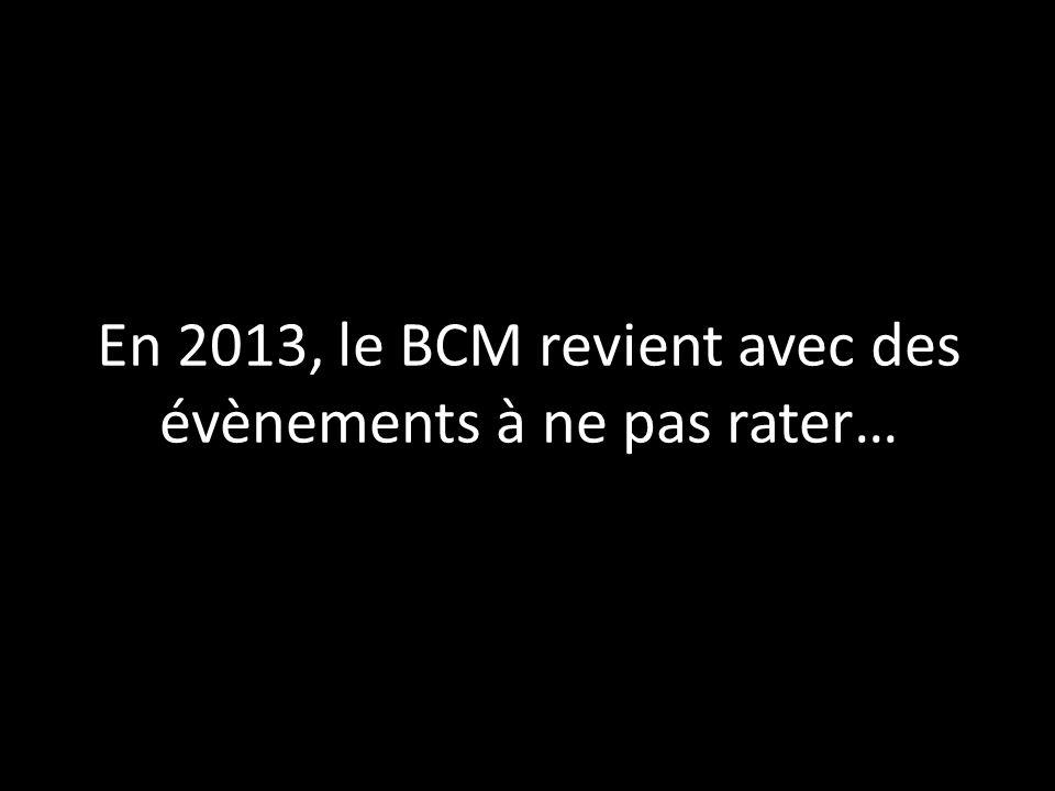 En 2013, le BCM revient avec des évènements à ne pas rater…