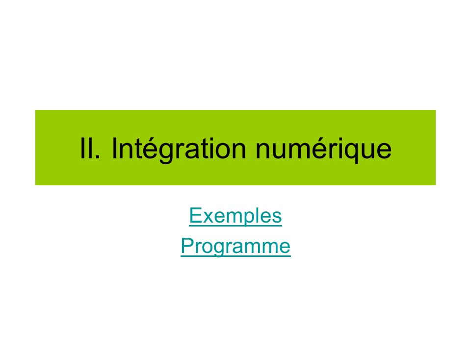 II. Intégration numérique Exemples Programme