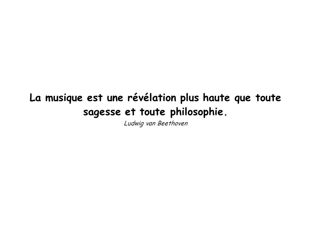 La musique est une révélation plus haute que toute sagesse et toute philosophie.