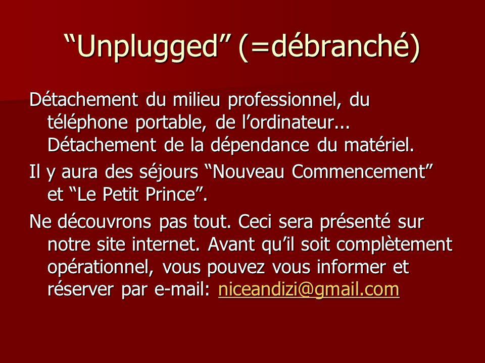 Unplugged (=débranché) Détachement du milieu professionnel, du téléphone portable, de lordinateur... Détachement de la dépendance du matériel. Il y au