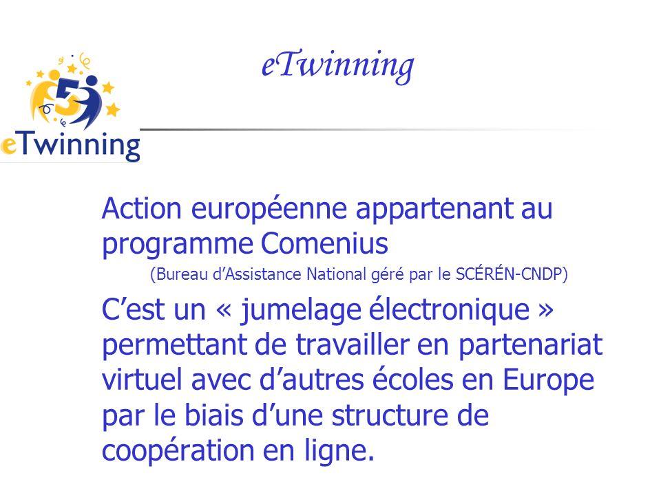 eTwinning Action européenne appartenant au programme Comenius (Bureau dAssistance National géré par le SCÉRÉN-CNDP) Cest un « jumelage électronique »