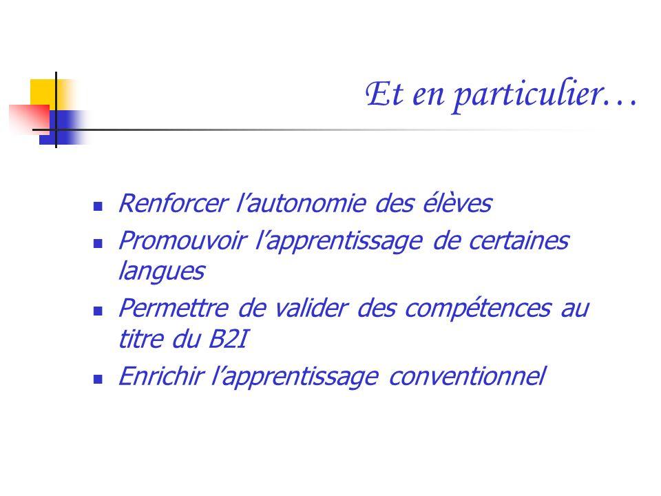 Et en particulier… Renforcer lautonomie des élèves Promouvoir lapprentissage de certaines langues Permettre de valider des compétences au titre du B2I