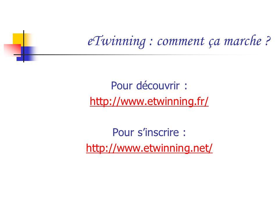 eTwinning : comment ça marche ? Pour découvrir : http://www.etwinning.fr/ Pour sinscrire : http://www.etwinning.net/