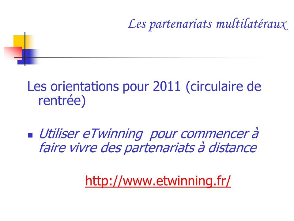 Les partenariats multilatéraux Les orientations pour 2011 (circulaire de rentrée) Utiliser eTwinning pour commencer à faire vivre des partenariats à d