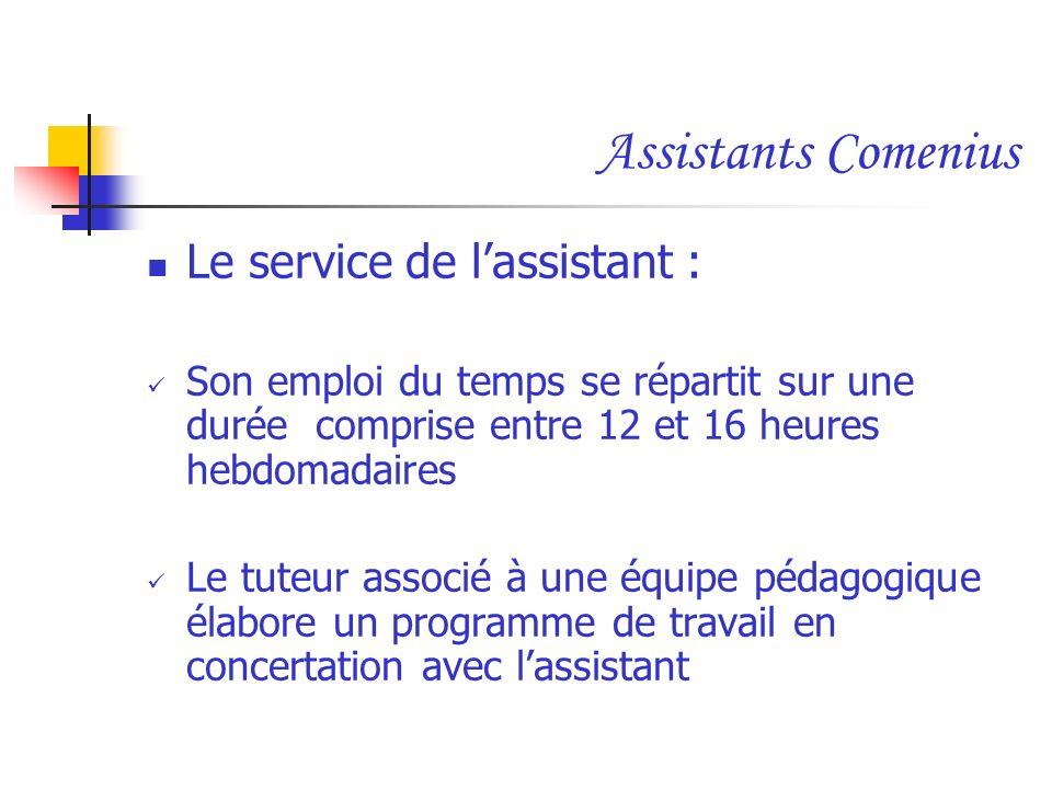 Assistants Comenius Le service de lassistant : Son emploi du temps se répartit sur une durée comprise entre 12 et 16 heures hebdomadaires Le tuteur as