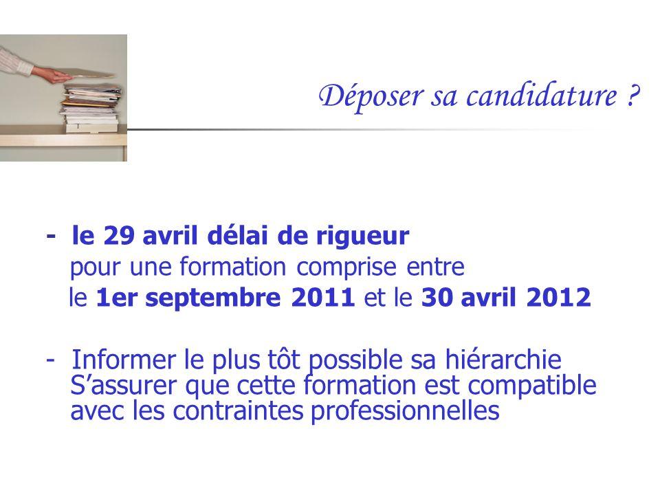 Déposer sa candidature ? - le 29 avril délai de rigueur pour une formation comprise entre le 1er septembre 2011 et le 30 avril 2012 - Informer le plus