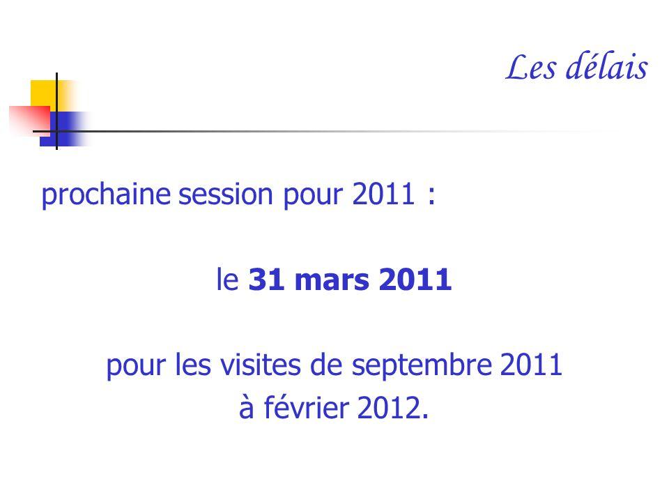 Les délais prochaine session pour 2011 : le 31 mars 2011 pour les visites de septembre 2011 à février 2012.
