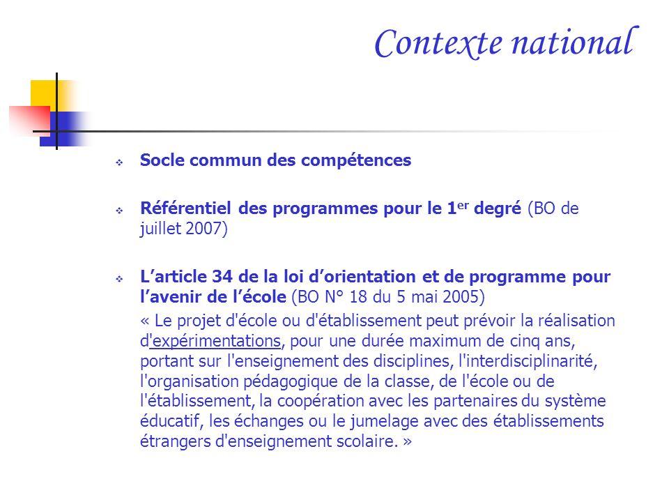 Contexte national Socle commun des compétences Référentiel des programmes pour le 1 er degré (BO de juillet 2007) Larticle 34 de la loi dorientation e