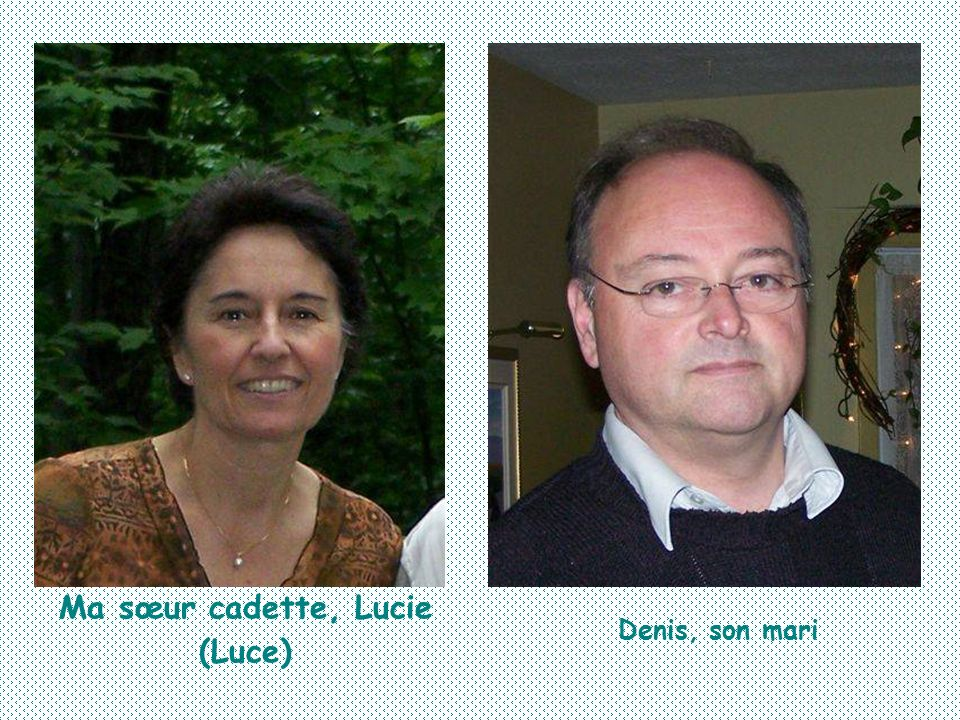 Ma grande sœur Louise (LouLou) Sa fille AnnieSon fils Patrick et Louise sa conjointe Son petit fils William, fils de Annie Son petit fils Maxime, fils de Patrick et de Louise