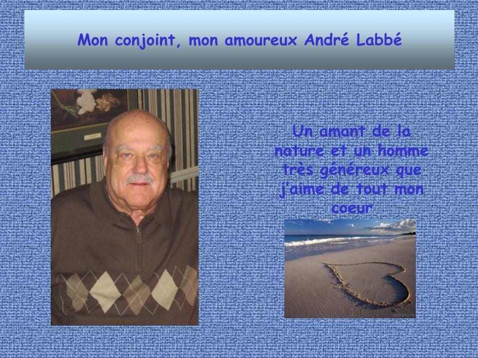 Mon conjoint, mon amoureux André Labbé Un amant de la nature et un homme très généreux que jaime de tout mon coeur