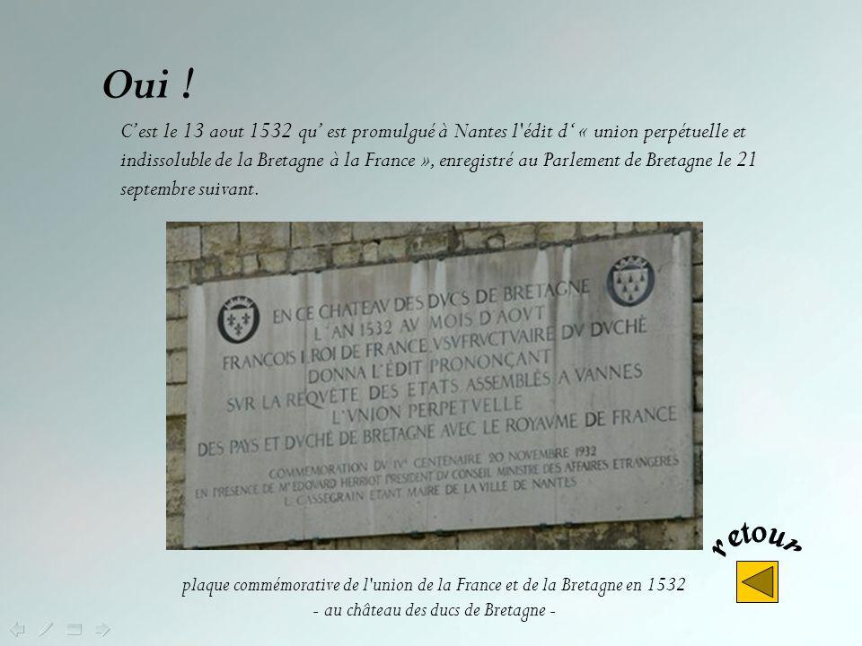Non ! En 1378 le roi de France, Charles V, tente dannexer le duché de Bretagne mais la noblesse bretonne rappelle Jean IV –de qui elle sétait défiée e