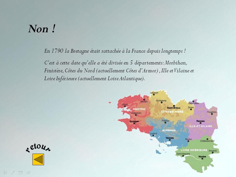 Oui ! Cest le 13 aout 1532 qu est promulgué à Nantes l'édit d « union perpétuelle et indissoluble de la Bretagne à la France », enregistré au Parlemen