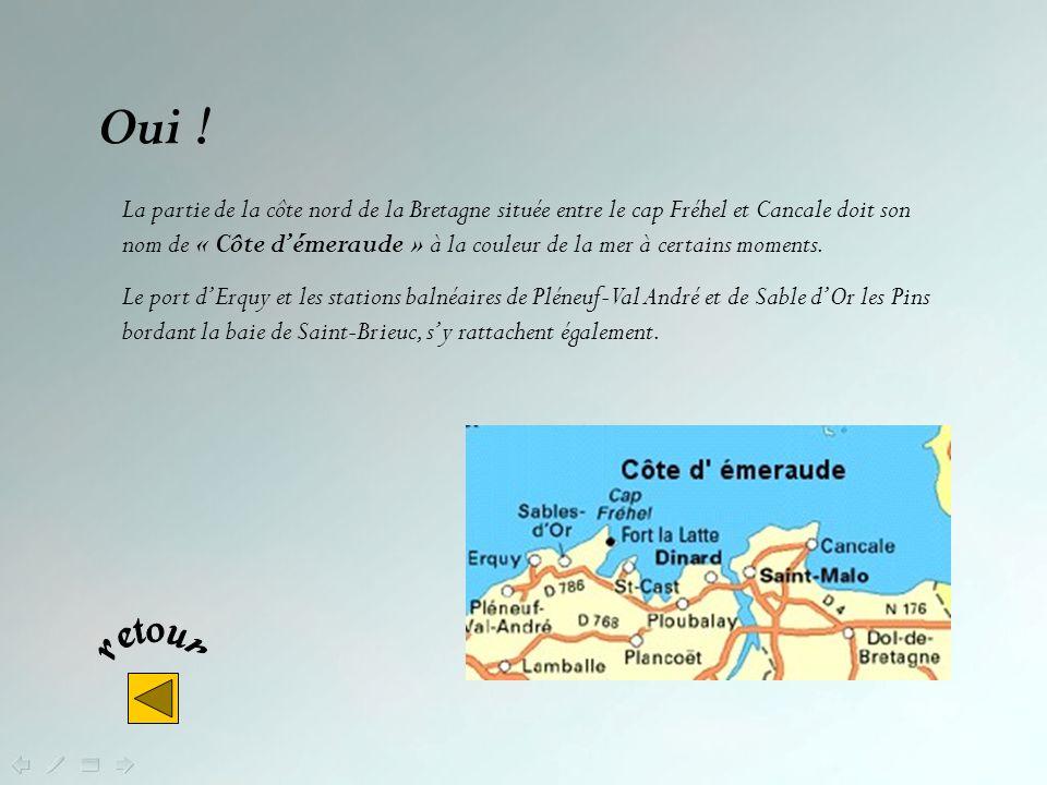 Où se situe la Côte dEmeraude ? Entre le cap Fréhel et Cancale Entre Saint Brieuc et Paimpol Entre Perros-Guirec et Trebeurden