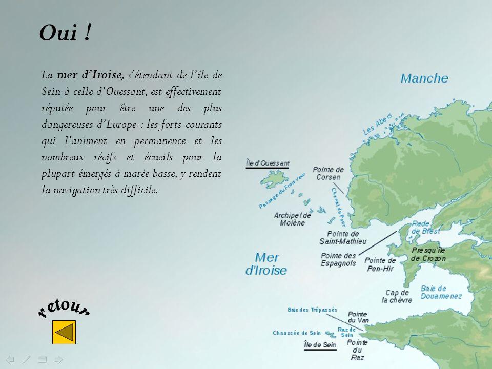 Réputée pour être une des plus dangereuses dEurope, la mer dIroise est située : Entre les îles de Sein et dOuessant Entre les pointes du Raz et de Penmach Dans le golfe du Morbihan