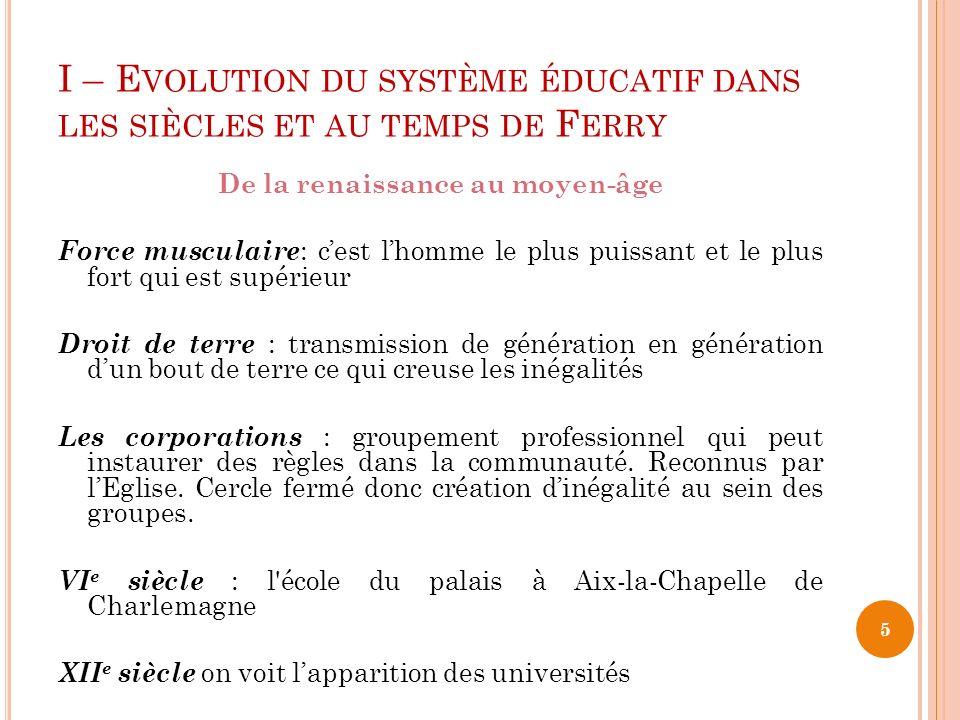 I – E VOLUTION DU SYSTÈME ÉDUCATIF DANS LES SIÈCLES ET AU TEMPS DE F ERRY Au temps de Jules Ferry Les religieux avaient le monopôle de léducation.