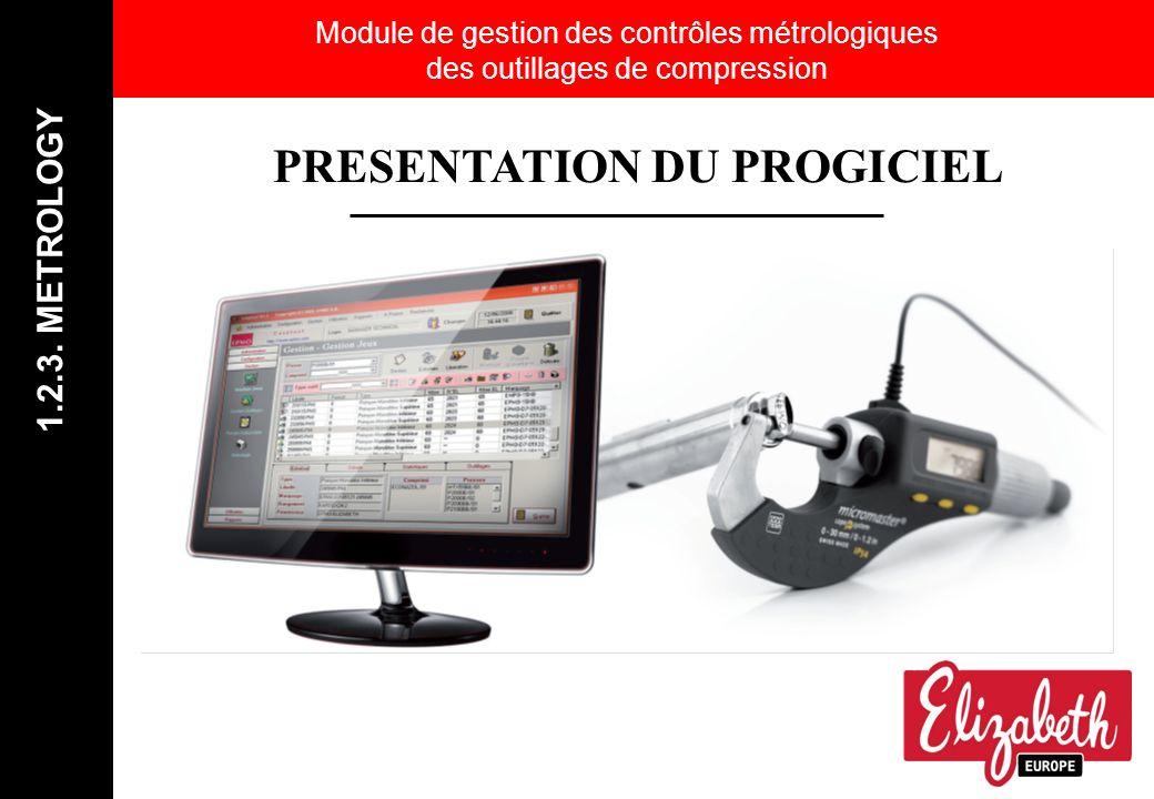 Module de gestion des contrôles métrologiques des outillages de compression 1.2.3. METROLOGY PRESENTATION DU PROGICIEL