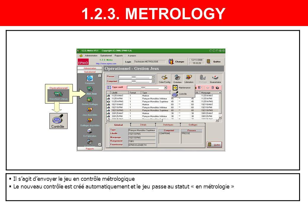 Il sagit denvoyer le jeu en contrôle métrologique Le nouveau contrôle est créé automatiquement et le jeu passe au statut « en métrologie » 1.2.3. METR