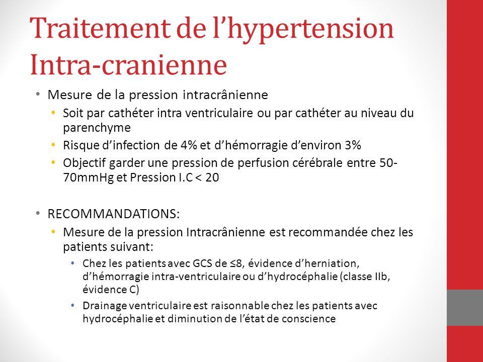 Traitement de lhypertension Intra-cranienne Mesure de la pression intracrânienne Soit par cathéter intra ventriculaire ou par cathéter au niveau du pa