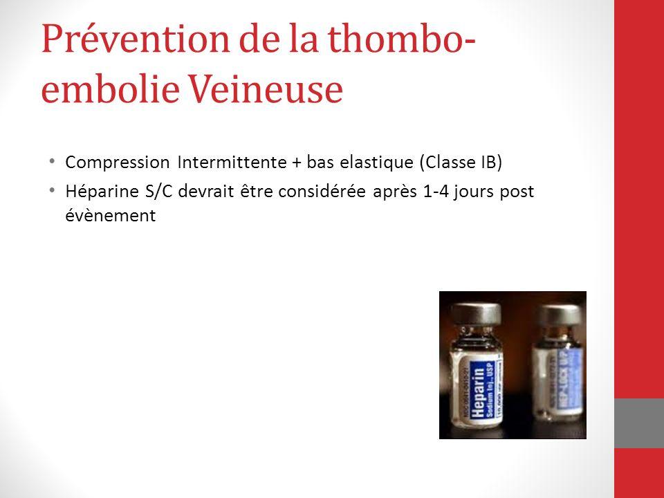 Prévention de la thombo- embolie Veineuse Compression Intermittente + bas elastique (Classe IB) Héparine S/C devrait être considérée après 1-4 jours p