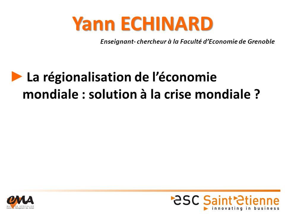 Yann ECHINARD La régionalisation de léconomie mondiale : solution à la crise mondiale .