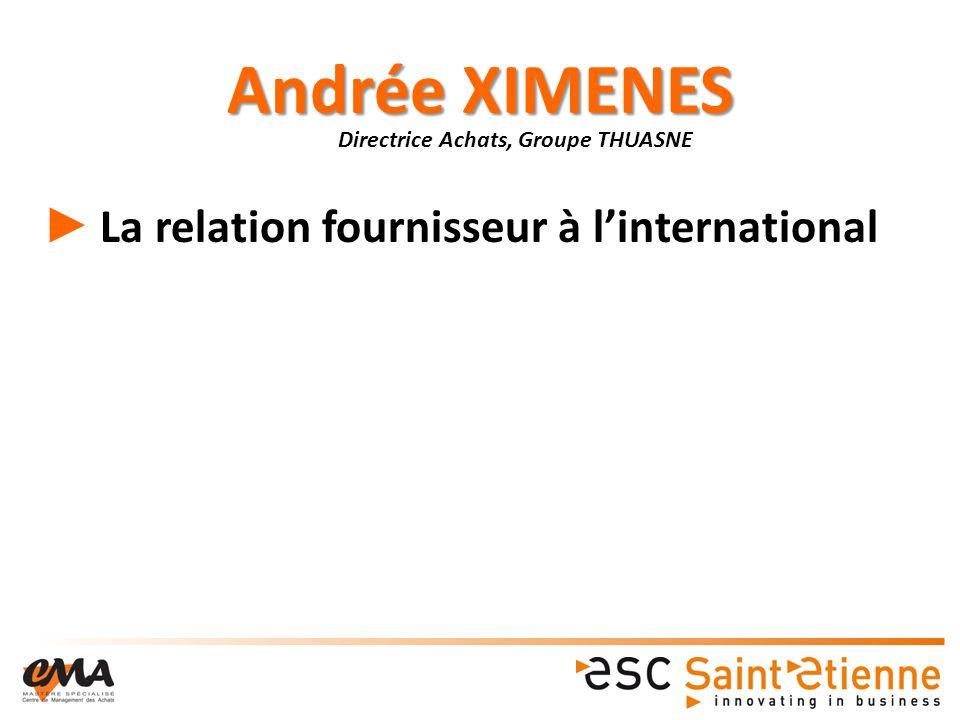 Andrée XIMENES La relation fournisseur à linternational Directrice Achats, Groupe THUASNE