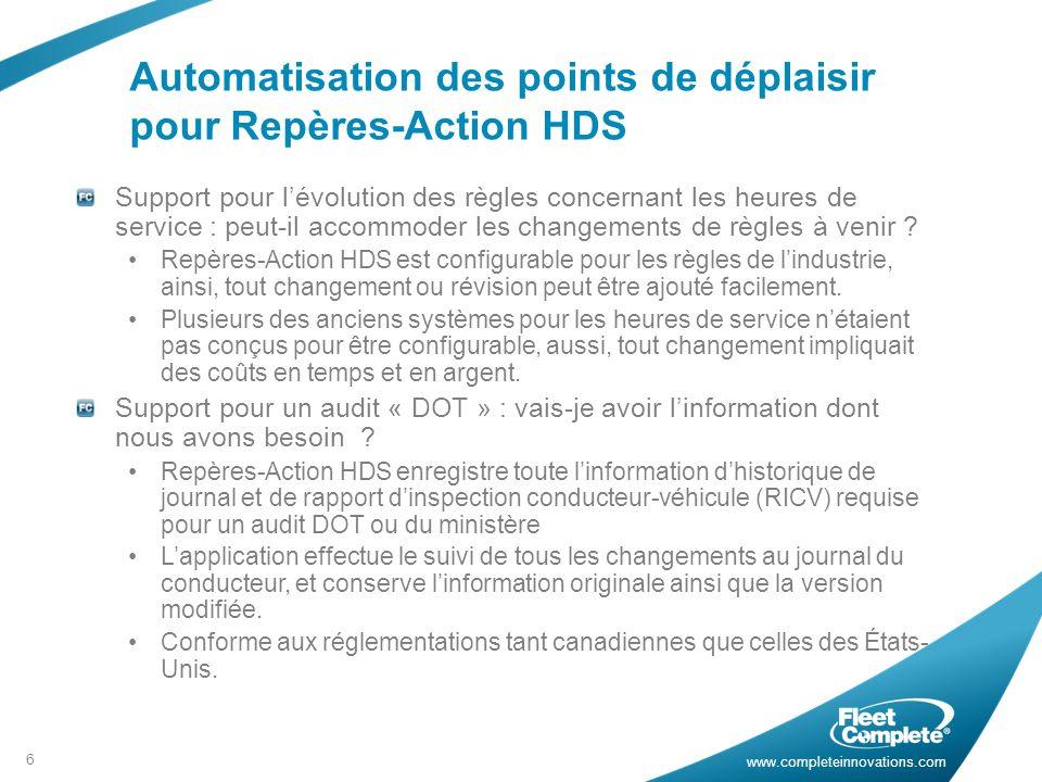 www.completeinnovations.com Automatisation des points de déplaisir pour Repères-Action HDS 6 Support pour lévolution des règles concernant les heures de service : peut-il accommoder les changements de règles à venir .