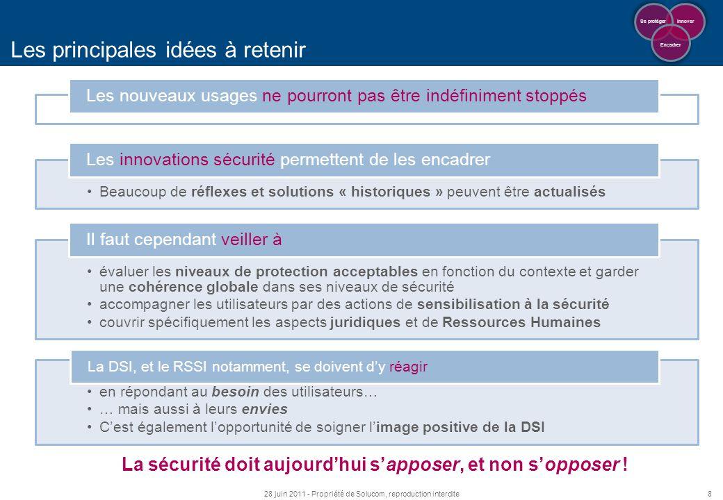 8 Les principales idées à retenir 28 juin 2011 - Propriété de Solucom, reproduction interdite Innover Se protéger Encadrer Les nouveaux usages ne pour