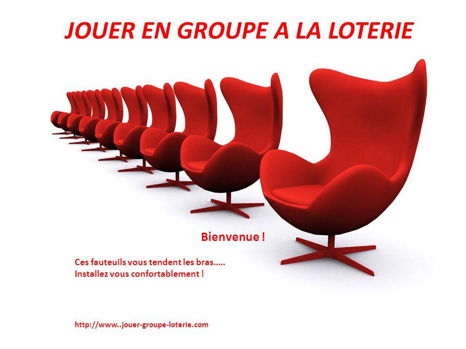 Bienvenue ! Ces fauteuils vous tendent les bras….. Installez vous confortablement ! http://www..jouer-groupe-loterie.com EJOUER EN GROUPE A LA LOTERIE