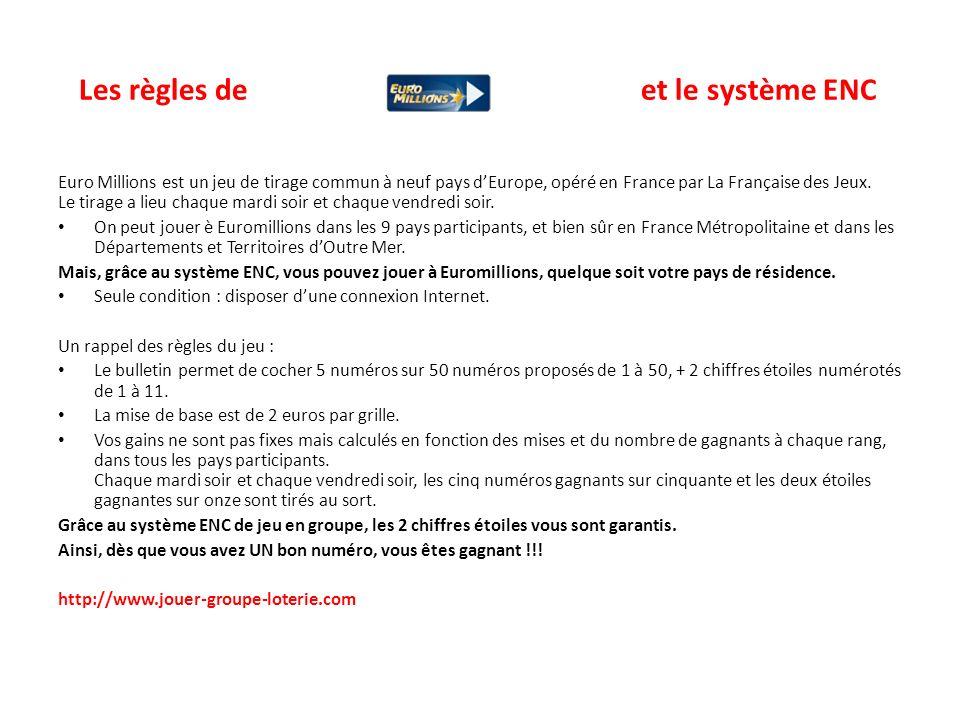 Les règles de et le système ENC Euro Millions est un jeu de tirage commun à neuf pays dEurope, opéré en France par La Française des Jeux. Le tirage a