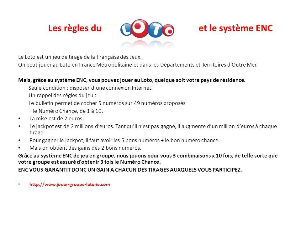 Les règles duet le système ENC Le Loto est un jeu de tirage de la Française des Jeux. On peut jouer au Loto en France Métropolitaine et dans les Dépar