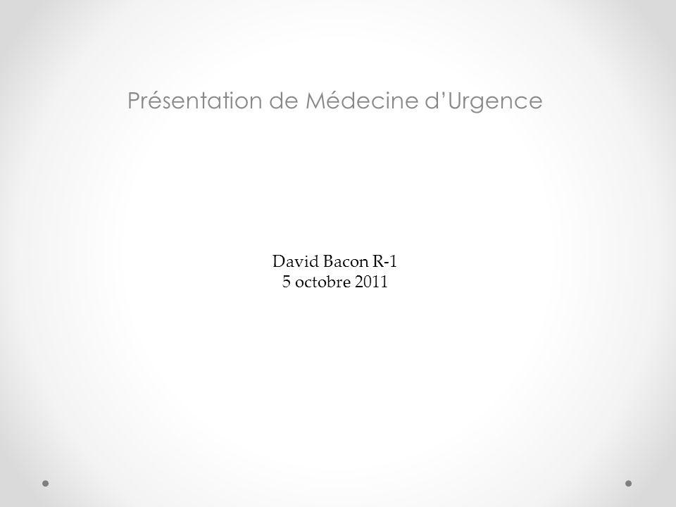 Présentation de Médecine dUrgence David Bacon R-1 5 octobre 2011
