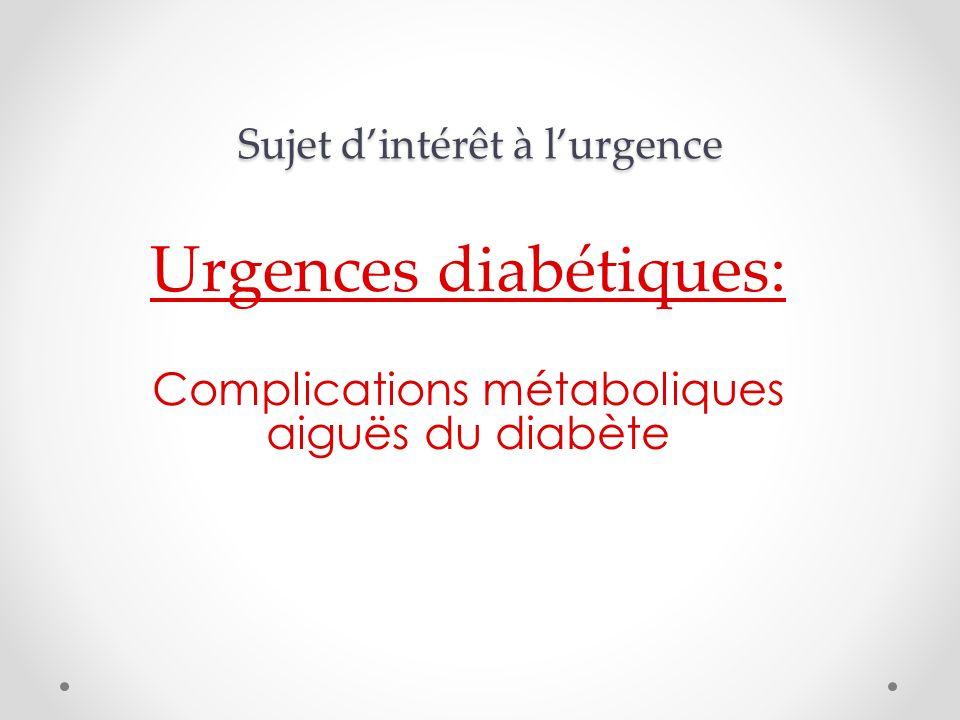 Sujet dintérêt à lurgence Urgences diabétiques: Complications métaboliques aiguës du diabète