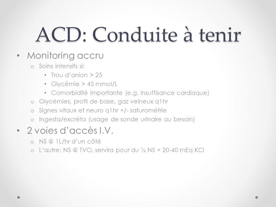 ACD: Conduite à tenir Monitoring accru o Soins intensifs si: Trou danion > 25 Glycémie > 45 mmol/L Comorbidité importante (e.g.