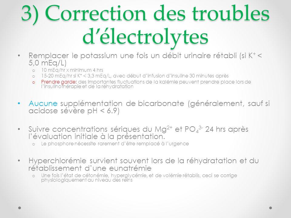 3) Correction des troubles délectrolytes Remplacer le potassium une fois un débit urinaire rétabli (si K + < 5,0 mEq/L) o 10 mEq/hr x minimum 4 hrs o