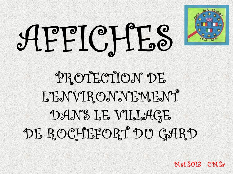 AFFICHES PROTECTION DE LENVIRONNEMENT DANS LE VILLAGE DE ROCHEFORT DU GARD Mai 2013 CM2a