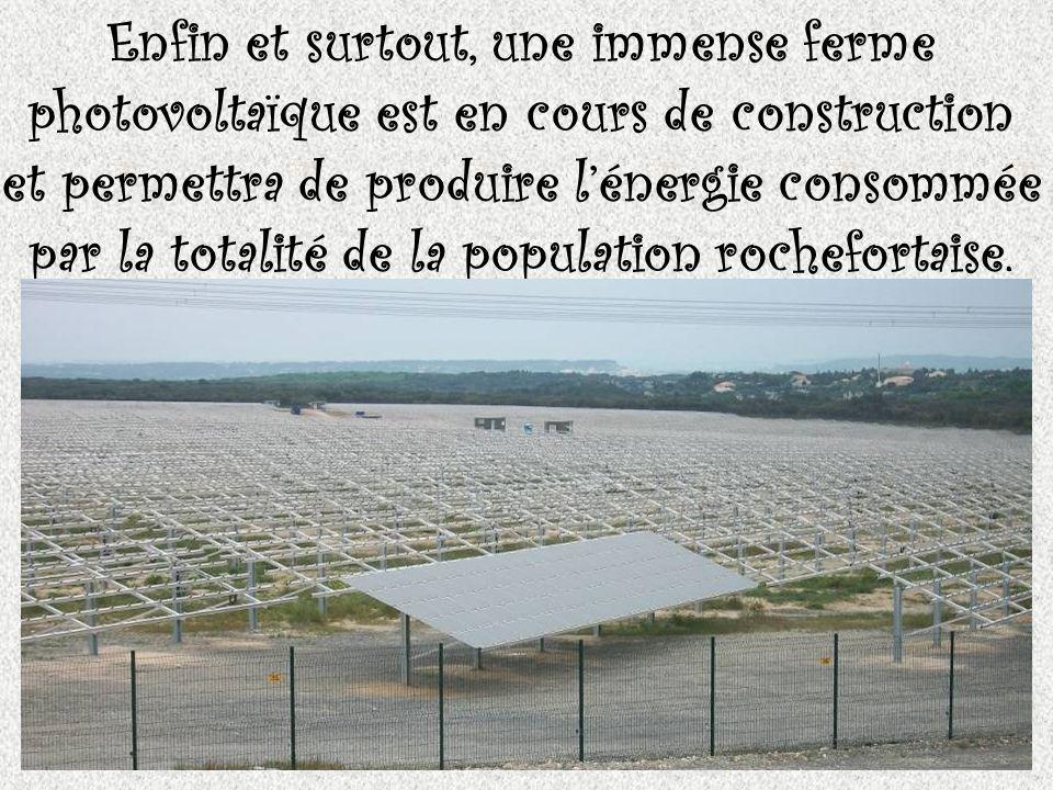 Enfin et surtout, une immense ferme photovoltaïque est en cours de construction et permettra de produire lénergie consommée par la totalité de la population rochefortaise.