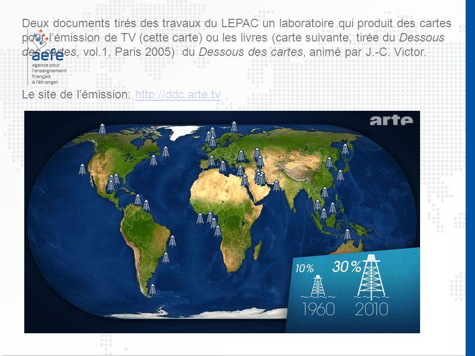 Deux documents tirés des travaux du LEPAC un laboratoire qui produit des cartes pour lémission de TV (cette carte) ou les livres (carte suivante, tirée du Dessous des cartes, vol.1, Paris 2005) du Dessous des cartes, animé par J.-C.