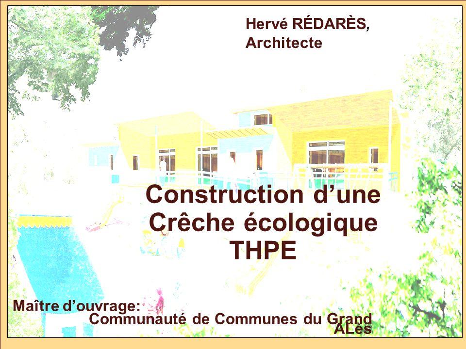 Hervé RÉDARÈS, Architecte Construction dune Crêche écologique THPE Maître douvrage: Communauté de Communes du Grand ALès