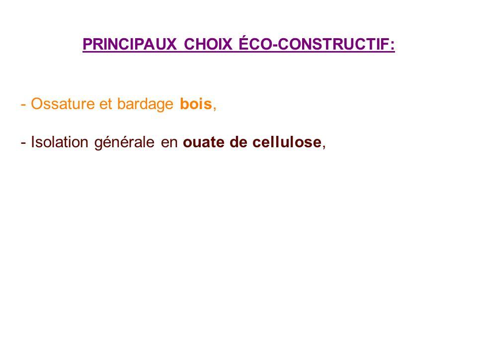 PRINCIPAUX CHOIX ÉCO-CONSTRUCTIF: - Ossature et bardage bois, - Isolation générale en ouate de cellulose,