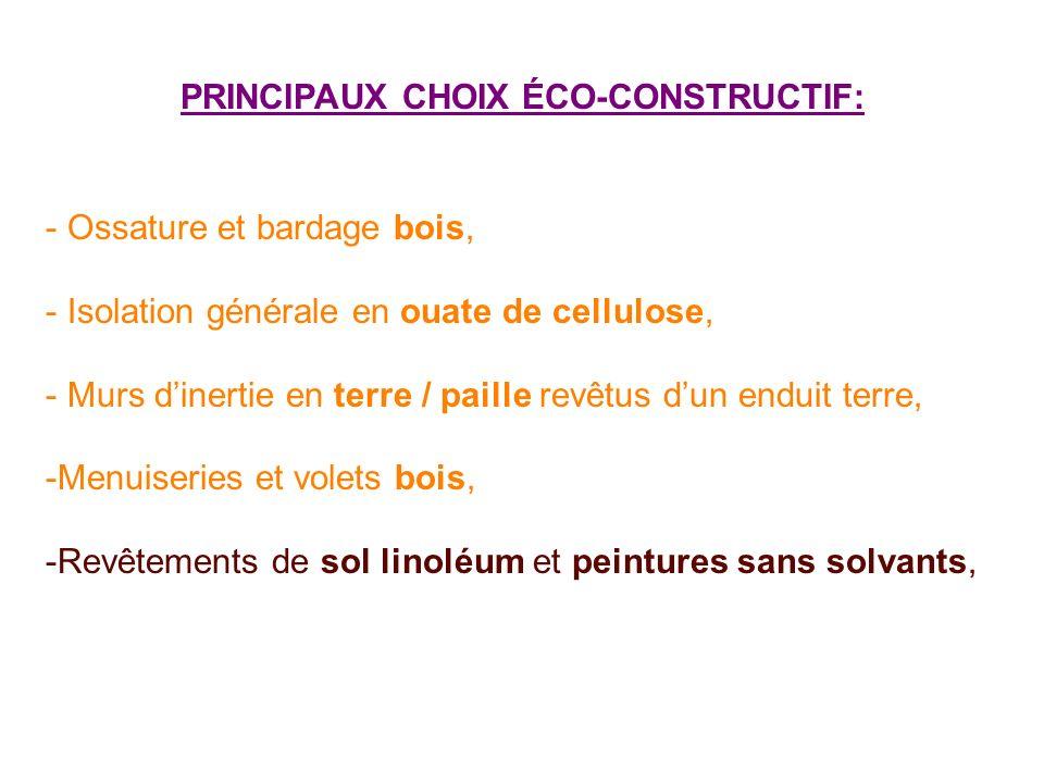 PRINCIPAUX CHOIX ÉCO-CONSTRUCTIF: - Ossature et bardage bois, - Isolation générale en ouate de cellulose, - Murs dinertie en terre / paille revêtus du