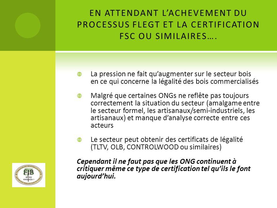 EN ATTENDANT LACHEVEMENT DU PROCESSUS FLEGT ET LA CERTIFICATION FSC OU SIMILAIRES….