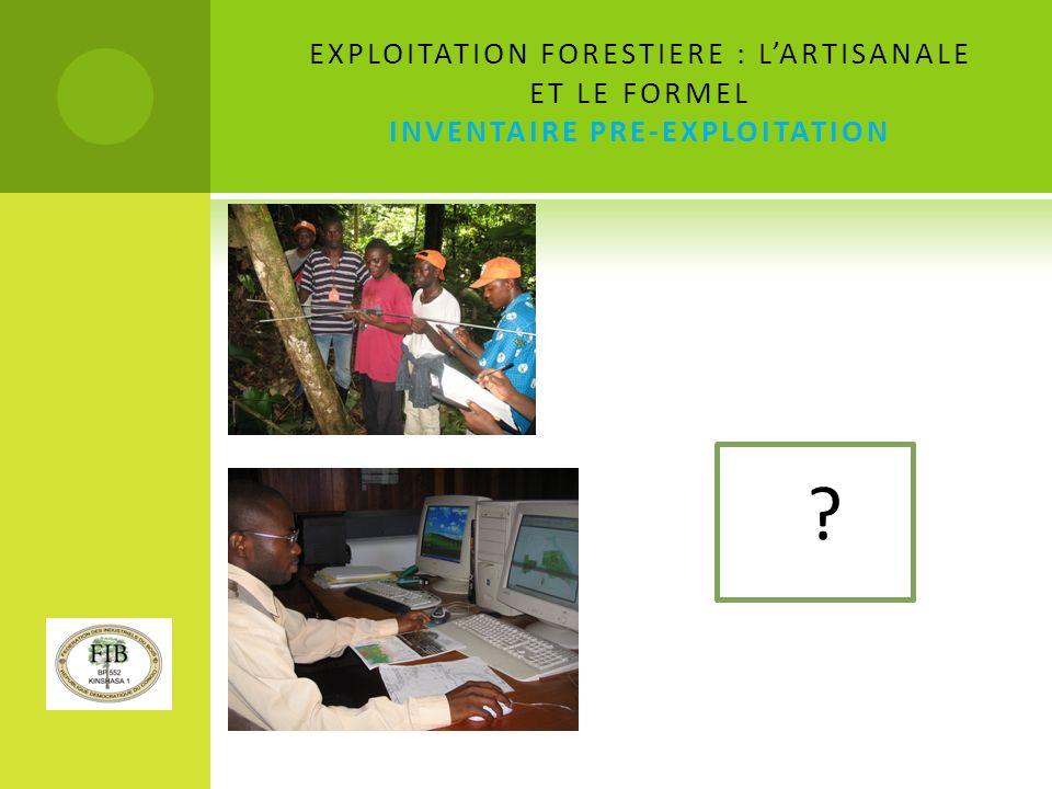 EXPLOITATION FORESTIERE : LARTISANALE ET LE FORMEL INVENTAIRE PRE-EXPLOITATION ?