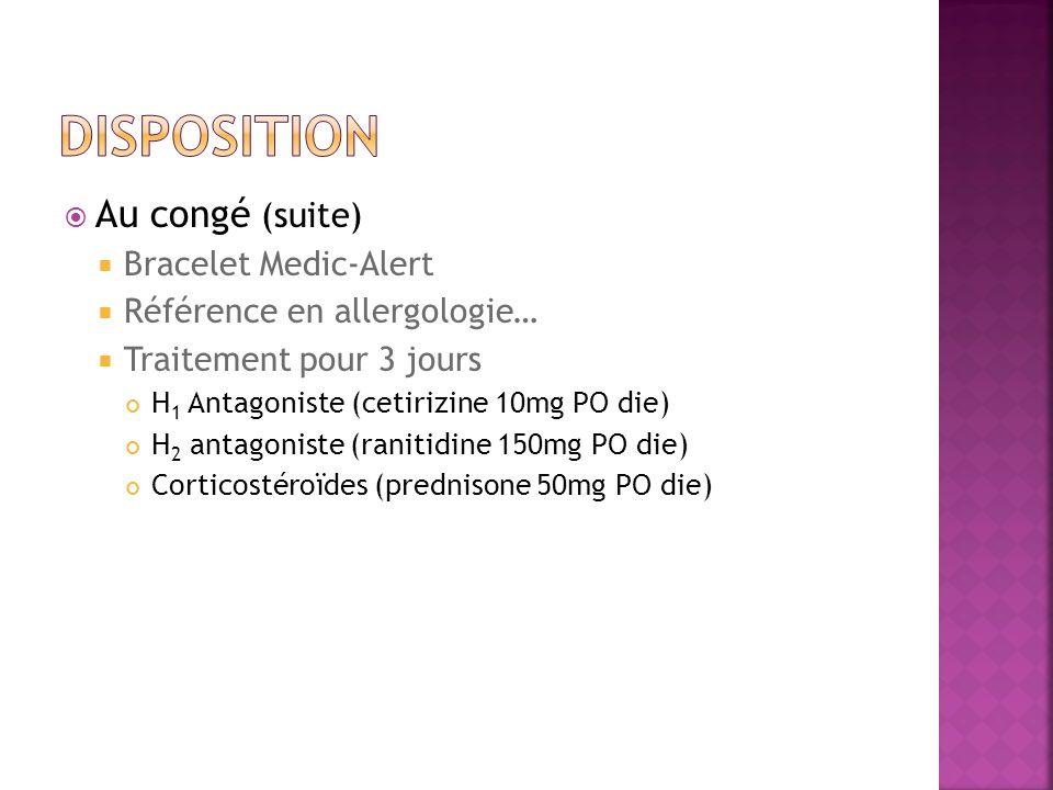 Au congé (suite) Bracelet Medic-Alert Référence en allergologie… Traitement pour 3 jours H 1 Antagoniste (cetirizine 10mg PO die) H 2 antagoniste (ran