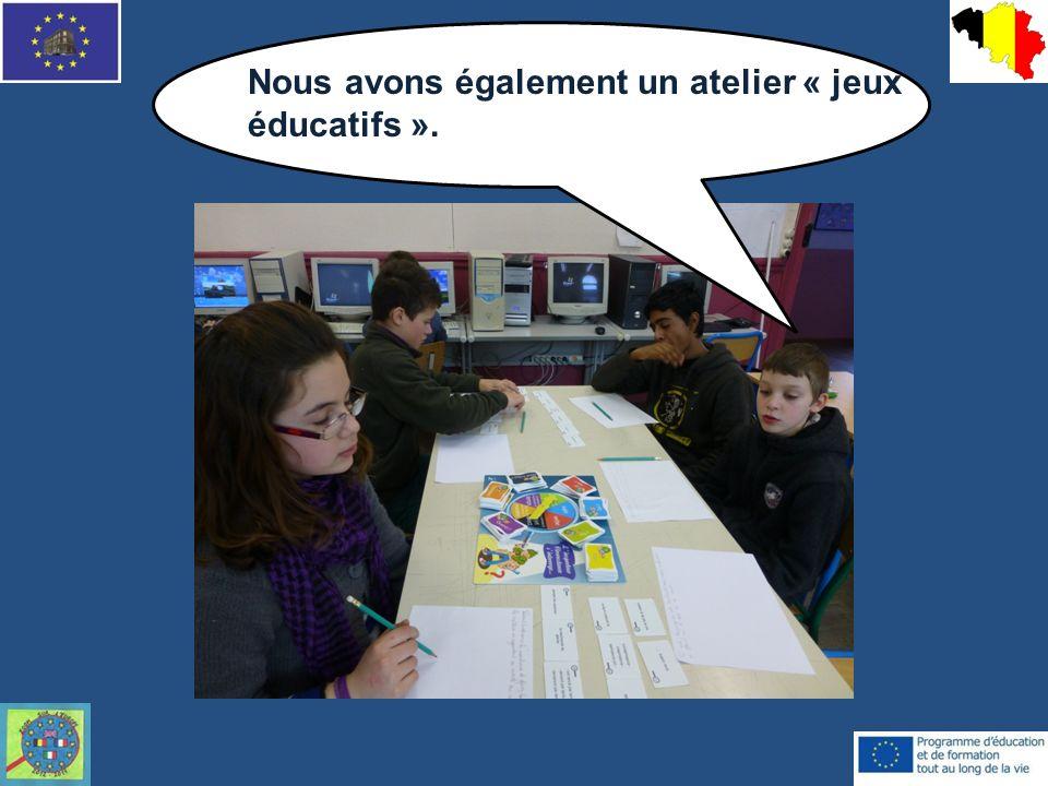 Nous avons également un atelier « jeux éducatifs ».