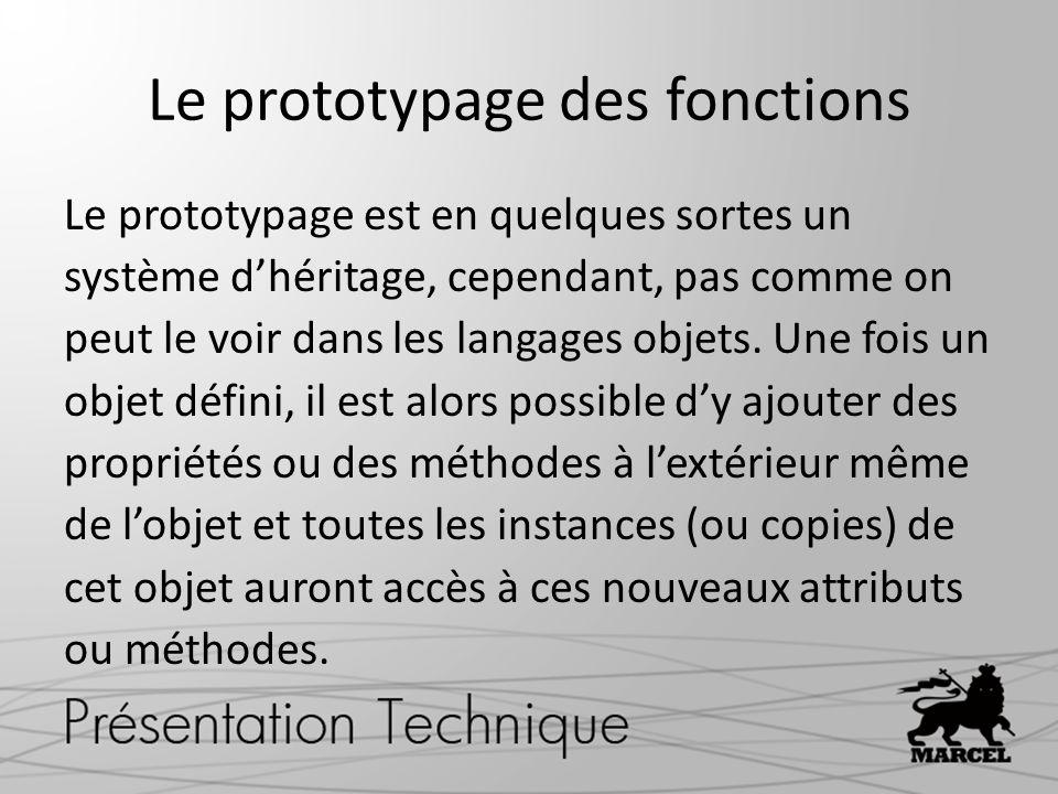 Le prototypage des fonctions Le prototypage est en quelques sortes un système dhéritage, cependant, pas comme on peut le voir dans les langages objets