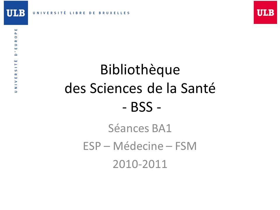 Bibliothèque des Sciences de la Santé - BSS - Séances BA1 ESP – Médecine – FSM 2010-2011