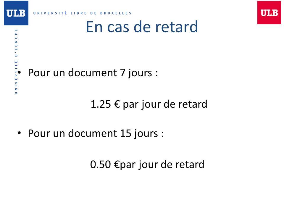En cas de retard Pour un document 7 jours : 1.25 par jour de retard Pour un document 15 jours : 0.50 par jour de retard