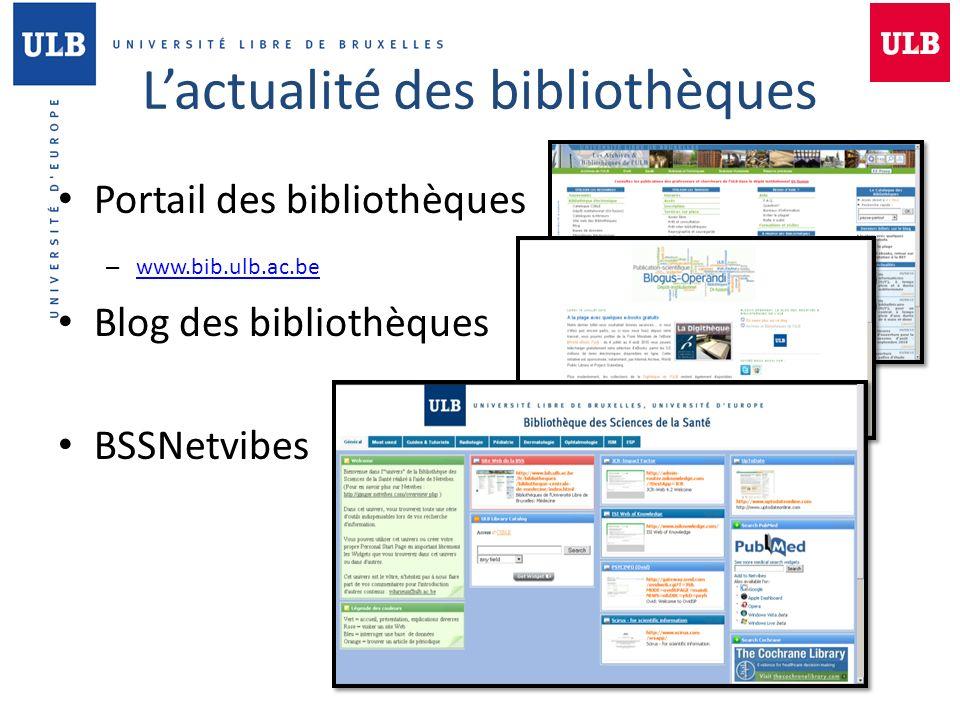Lactualité des bibliothèques Portail des bibliothèques – www.bib.ulb.ac.be A www.bib.ulb.ac.be Blog des bibliothèques B BSSNetvibes