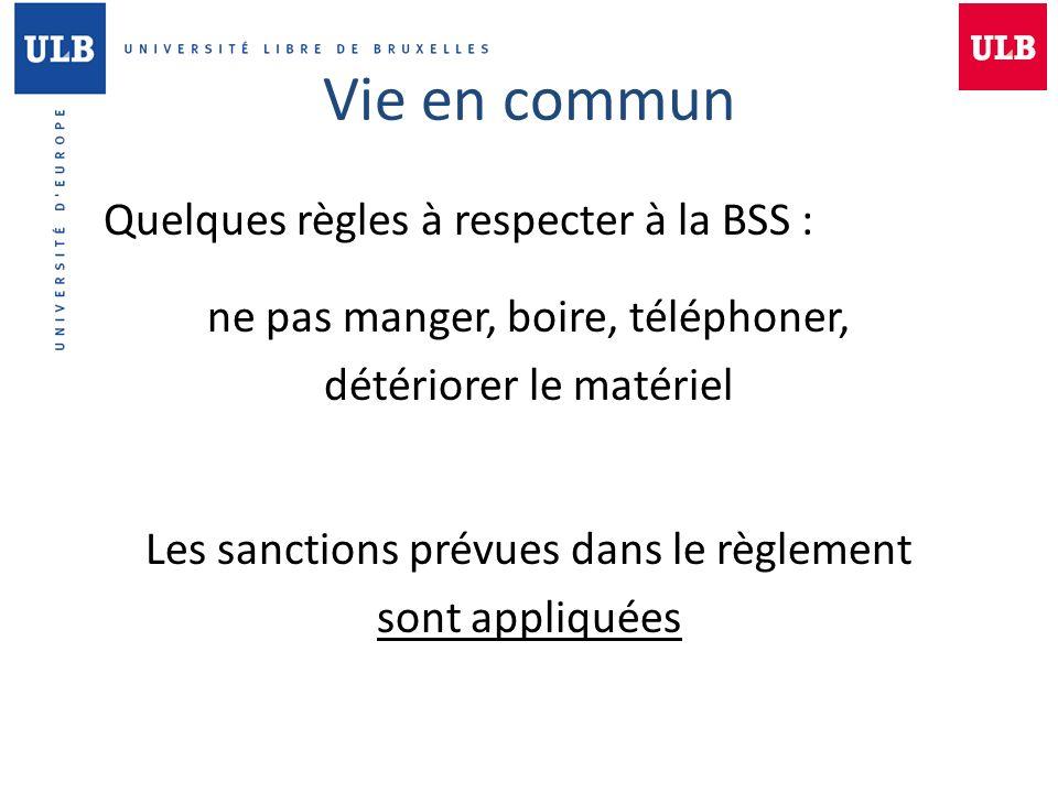 Vie en commun Quelques règles à respecter à la BSS : ne pas manger, boire, téléphoner, détériorer le matériel Les sanctions prévues dans le règlement