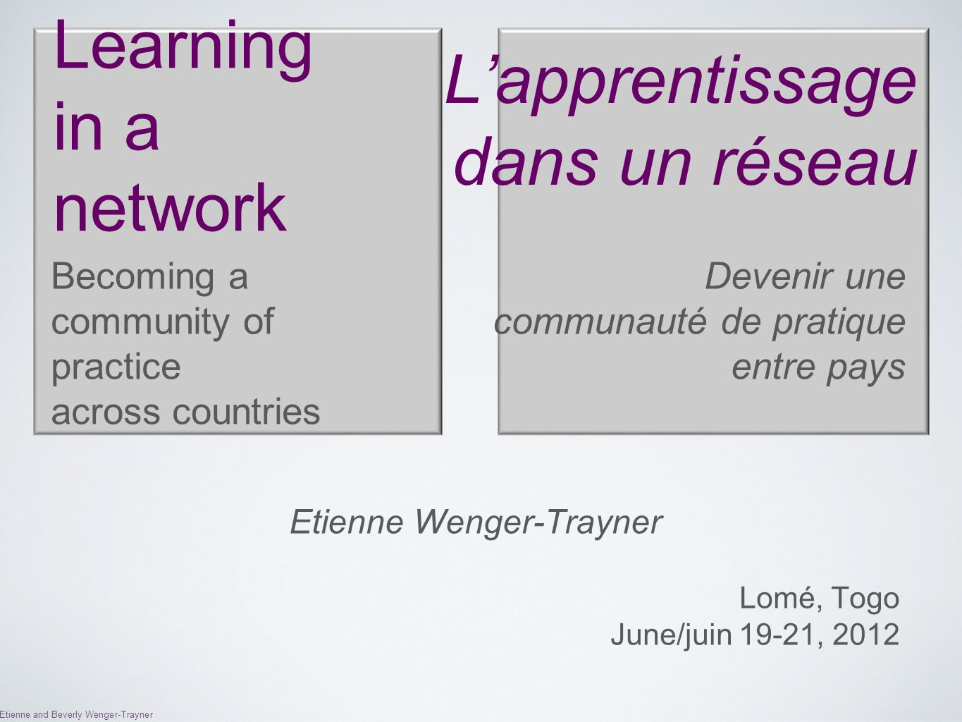 Etienne and Beverly Wenger-Trayner Learning in a network Becoming a community of practice across countries Etienne Wenger-Trayner Lomé, Togo June/juin 19-21, 2012 Devenir une communauté de pratique entre pays Lapprentissage dans un réseau